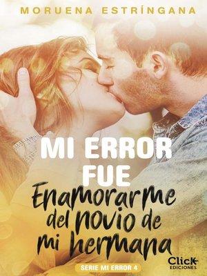 cover image of Mi error fue enamorarme del novio de mi hermana