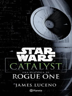 cover image of Star Wars. Catalyst. Una historia de Rogue One