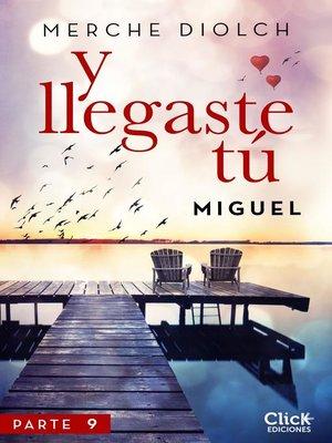 cover image of Y llegaste tú 9. Miguel