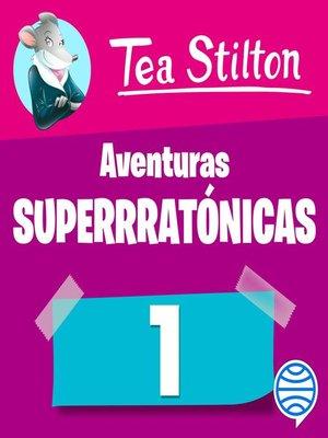 cover image of Aventuras superratónicas de Tea Stilton 1