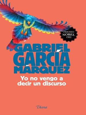 cover image of Yo no vengo a decir un discurso (Edición conmemorativa 2015)