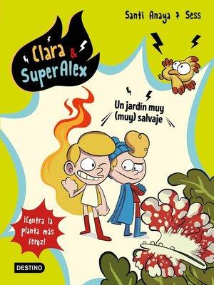 cover image of Clara & SuperAlex 6. Un jardín muy (muy) salvaje