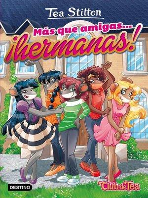 cover image of Más que amigas.... ¡hermanas!