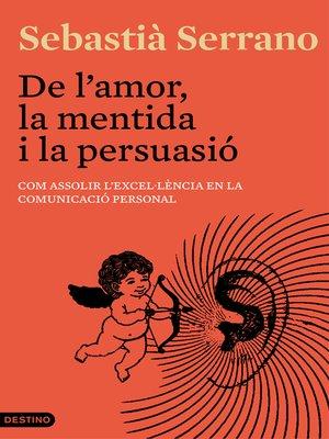 cover image of De l'amor, la mentida i la persuasió