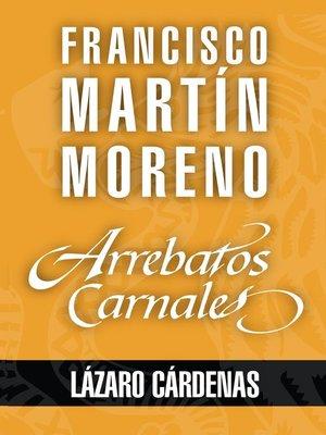 cover image of Arrebatos carnales. Lázaro Cárdenas