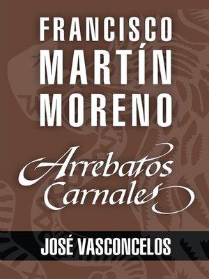 cover image of Arrebatos carnales. José Vasconcelos