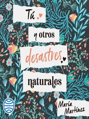 cover image of Tú y otros desastres naturales
