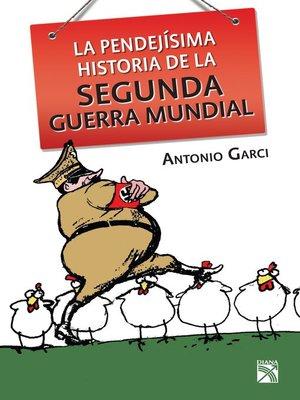 cover image of La pendejísima historia de la Segunda Guerra Mundi