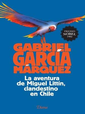cover image of La aventura de Miguel Littín, clandestino en Chile
