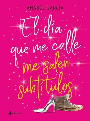 cover image of El día que me calle me salen subtítulos