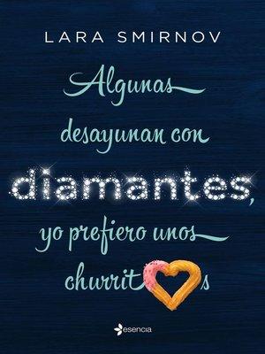 cover image of Algunas desayunan con diamantes, yo prefiero unos churritos