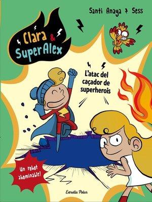 cover image of Clara & SuperÀlex. L'atac del caçador de superherois