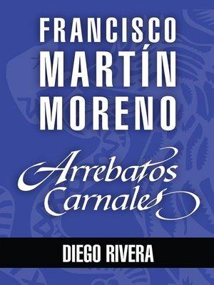 cover image of Arrebatos carnales. Diego Rivera