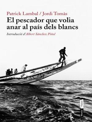 cover image of El pescador que volia anar al país dels blancs