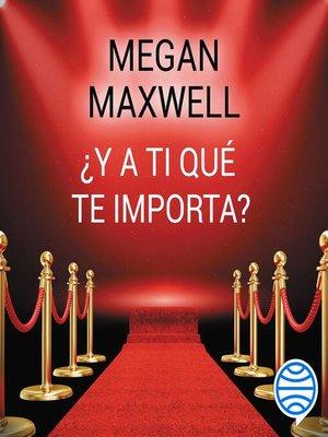 cover image of ¿Y a ti qué te importa?