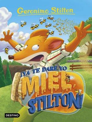 cover image of ¡Ya te daré yo miel, Stilton!