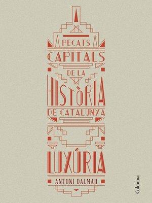 cover image of Pecats capitals de la història de Catalunya. Luxúria