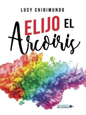 cover image of Elijo el Arcoiris