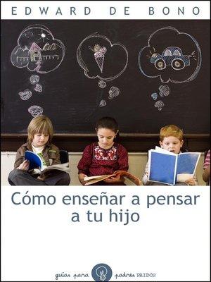 cover image of Cómo enseñar a pensar a tu hijo