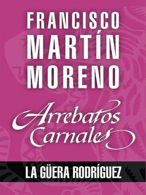 cover image of Arrebatos carnales. La Güera Rodríguez