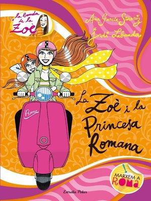 cover image of La Zoè i la princesa romana