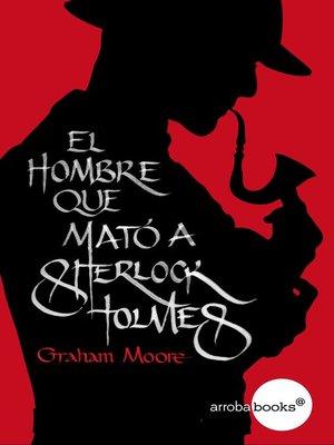 cover image of El hombre que mató a Sherlock Holmes