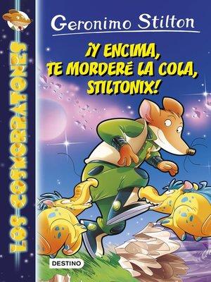 cover image of ¡Y encima, te morderé la cola, Stiltonix!