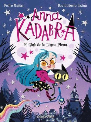 cover image of Anna Kadabra 1. El Club de la Lluna Plena