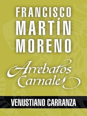 cover image of Arrebatos carnales. Venustiano Carranza
