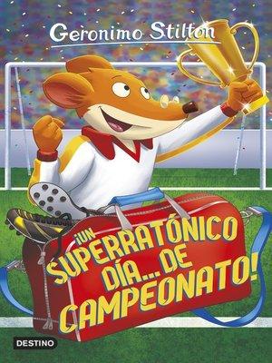 cover image of ¡Un superratónico día... de campeonato!