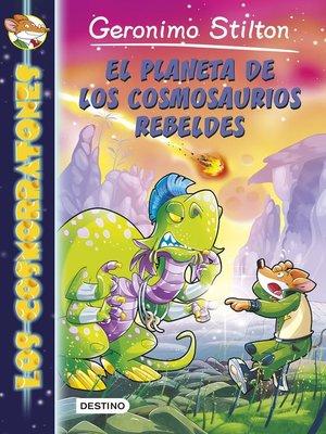 cover image of El planeta de los cosmosaurios rebeldes