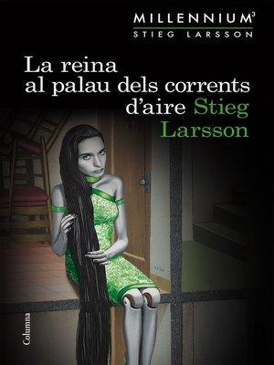 cover image of La reina al palau dels corrents d'aire (Sèrie Millennium 3)