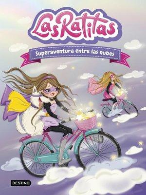 cover image of Las Ratitas 4. Superaventura entre las nubes