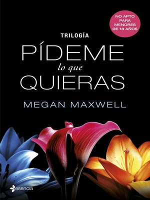 Trilogia Pideme Lo Que Quieras By Megan Maxwell Overdrive