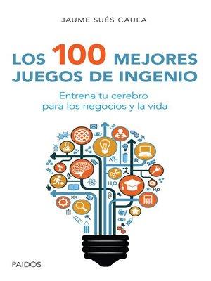 cover image of Los 100 mejores juegos de ingenio