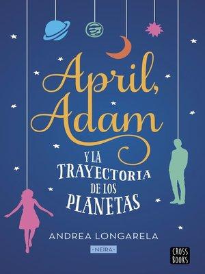 cover image of April, Adam y la trayectoria de los planetas
