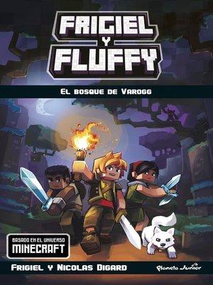 cover image of Minecraft. Frigiel y Fluffy. El bosque de Varogg