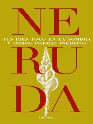 cover image of Tus pies toco en la sombra y otros poemas inéditos