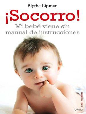 cover image of ¡Socorro! Mi bebé viene sin manual de instrucciones