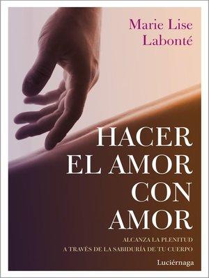 cover image of Hacer el amor con amor