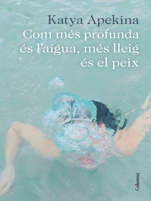 cover image of Com més profunda és l'aigua, més lleig és el peix