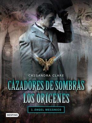 cover image of Ángel mecánico. Cazadores de sombras. Los orígenes 1