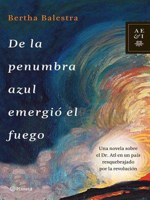 cover image of De la penumbra azul emergió el fuego