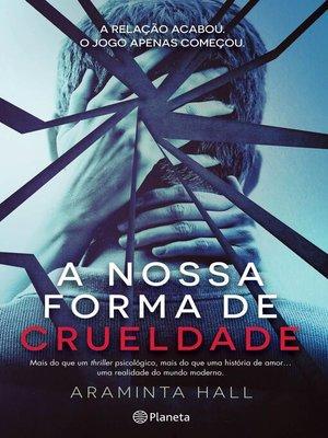 cover image of A Nossa Forma de Crueldade