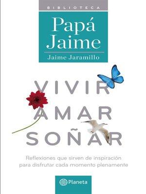 Vivir amar soñar by Jaime Jaramillo · OverDrive (Rakuten