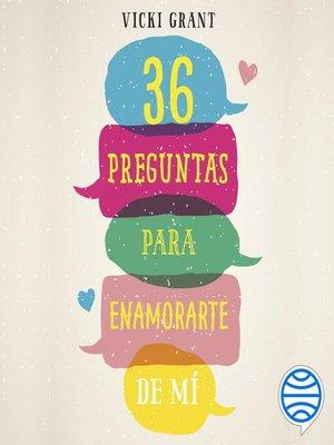 cover image of 36 preguntas para enamorarte de mí