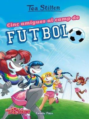 cover image of Cinc amigues al camp de futbol