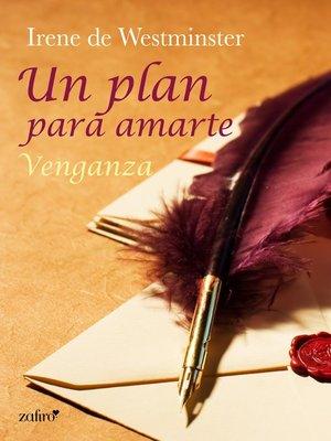 cover image of Un plan para amarte. Venganza