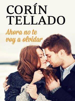 cover image of Ahora no te voy a olvidar