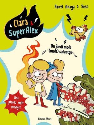 cover image of Clara & SuperÀlex 6. Un jardí molt (molt) salvatge